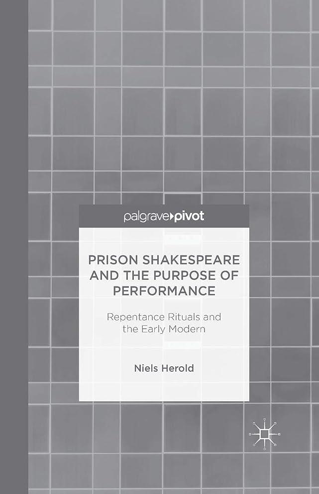 強制的二十アンドリューハリディPrison Shakespeare and the Purpose of Performance: Repentance Rituals and the Early Modern