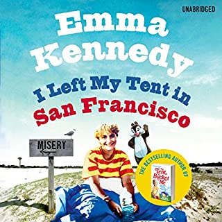 I Left My Tent in San Francisco                   By:                                                                                                                                 Emma Kennedy                               Narrated by:                                                                                                                                 Emma Kennedy                      Length: 9 hrs and 31 mins     157 ratings     Overall 4.6
