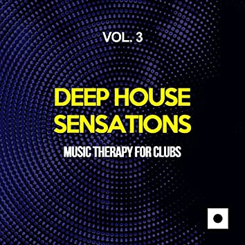 Deep House Sensations, Vol. 3 (Music Therapy For Clubs)