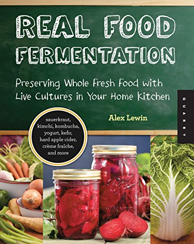 Real Food Fermentation: Preserving Whole Fresh Food with Live Cultures in Your Home Kitchen (English Edition)