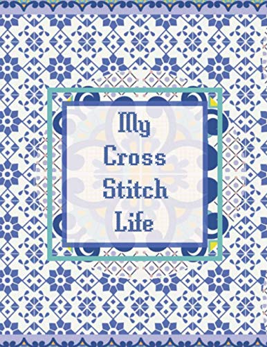 My Cross Stitch Life: A Useful DIY Crafter's Log Book To Track Work In Progress, Thread Inventory And Patterns.