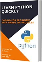 LEARN PYTHON QUICKLY: CODING FOR BEGINNERS - PYTHON PROGRAMMING LANGUAGE, A Quick Start eBook, Tutorial Book with Hands-On Projects, In Easy Steps! An Ultimate Beginner's Guide! (English Edition)