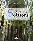 La cathédrale de Soissons. Une architecture en mutation