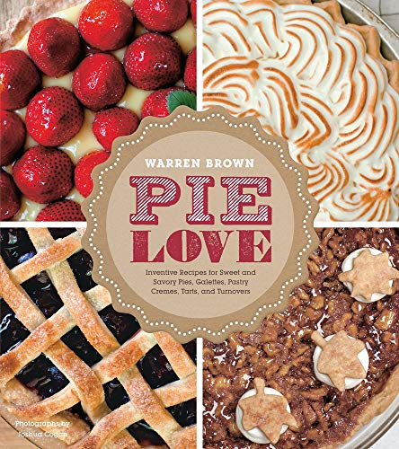 Pie Love: Inventive Recipes for Sweet and Savory Pies, Galettes, Pastry Cremes,...