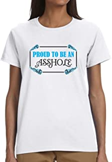 Proud to Be an Asshole Ladies T-Shirt