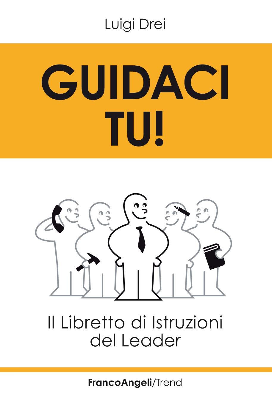 Guidaci tu!: Il libretto di istruzioni del leader (Italian Edition)