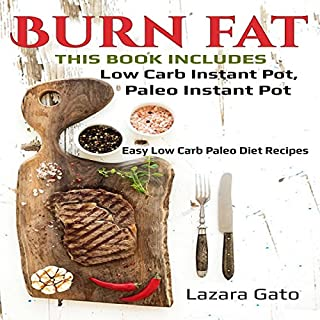 Burn Fat     This Book Includes Low Carb Instant Pot, Paleo Instant Pot              By:                                                                                                                                 Lazara Gato                               Narrated by:                                                                                                                                 Christine Garrow                      Length: 6 hrs and 42 mins     1 rating     Overall 5.0