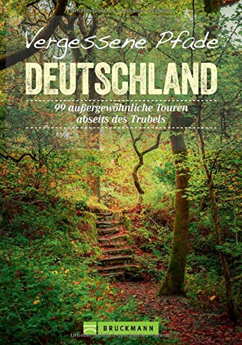 Bruckmann Wanderführer: Vergessene Pfade Deutschland. 99 außergewöhnliche Touren abseits des Trubels. Ruhige Wanderungen in Deutschland. Mit GPS-Tracks zum Download.