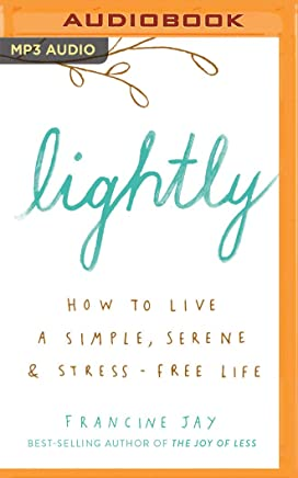 Lightly: How to Live a Simple, Serene & Stress-free Life