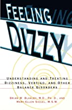 Feeling Dizzy: Understanding and Treating Vertigo, Dizziness, and Other Balance Disorders, Paper Edition