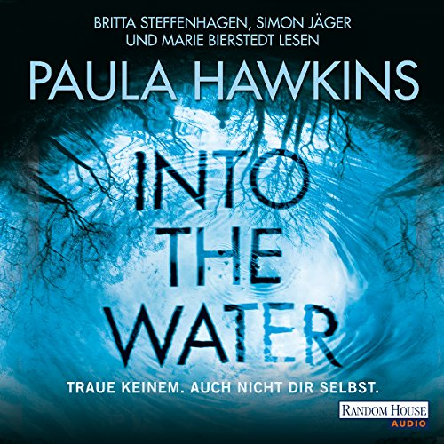 Into the Water: Traue keinem. Auch nicht dir selbst                   By:                                                                                                                                 Paula Hawkins                               Narrated by:                                                                                                                                 Britta Steffenhagen,                                                                                        Simon Jäger,                                                                                        Marie Bierstedt                      Length: 10 hrs and 28 mins     1 rating     Overall 4.0