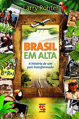 Brasil em Alta: A história de um país transformado