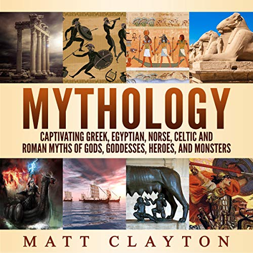 Mythology: Captivating Greek, Egyptian, Norse, Celtic and Roman Myths of Gods, Goddesses, Heroes, and Monsters cover art
