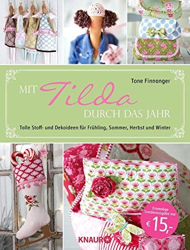 Mit Tilda durch das Jahr: Tolle Stoff- und Dekoideen für Frühling, Sommer, Herbst und Winter