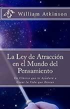 La Ley de Atracción en el Mundo del Pensamiento: Un Clásico que le Ayudará a Crear la Vida que Desea (Spanish Edition)