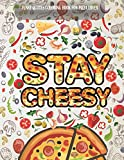 STAY CHEESY Funny Quotes coloring book for pizza lover: Fun Cute And Stress Relieving Pizza Coloring Book For...