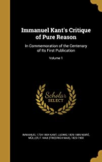 Immanuel Kant's Critique of Pure Reason: In Commemoration of the Centenary of Its First Publication; Volume 1