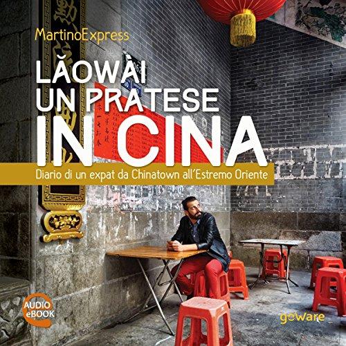 Laowài, un pratese in Cina. Diario di un expat da Chinatown all'Estremo Oriente copertina