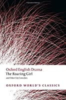 The Roaring Girl and Other City Comedies (Oxford World's Classics)
