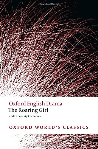 Band 10 : The Roaring Girl and Other City Comedies (Oxford World's Classics)