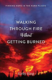 Walking Through Fire Without Getting Burned: Finding Hope in the Hard Places