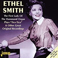 The First Lady Of The Hammond Organ: Plays Tico Tico & Other Great Recordings by Ethel Smith (2002-12-10)