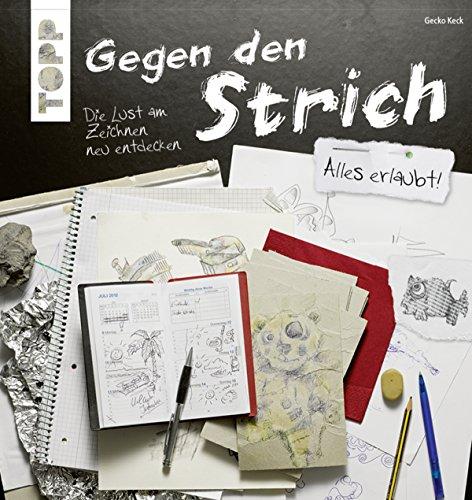 Gegen den Strich: Die Lust am Zeichnen neu entdecken