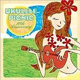 UKULELE PICNIC ~10th Anniversary~〈2枚組〉[Original recording]