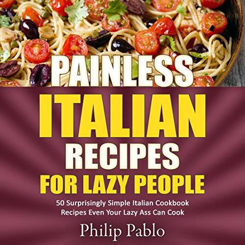Painless Italian Recipes for Lazy People audiobook cover art