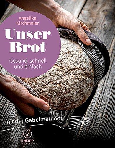 Unser Brot: Gesund - schnell - einfach mit der Gabelmethode (Mit alten Getreidesorten und Würzmischungen zum Selbermachen)