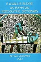 An Egyptian Hieroglyphic Dictionary : With an Index of English Words, King List, and Geographical List with Indexes, List of Hieroglyphic Characters, Coptic and Semitic Alphabets (Vol 1)