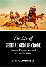The Life of General George Crook: Famous Frontier General of the Old West (1890)