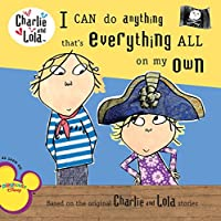 I Can Do Anything That's Everything All On My Own (Charlie and Lola)