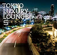 TOKYO LUXURY LOUNGE5 by V.A. (2012-07-11)