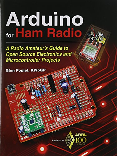Arduino for Ham Radio: A Radio Amateur's Guide to Open Source Electronics and Microcontroller Projects