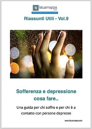 Sofferenza e depressione cosa fare..: Una guida per chi soffre e per chi è a contatto con persone depresse (I Riassunti Utili Vol. 9)