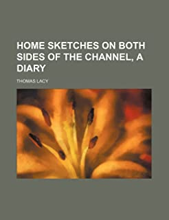 Home Sketches on Both Sides of the Channel, a Diary