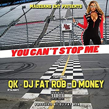 You Can't Stop Me (feat. D Money & DJ Fat Rob)