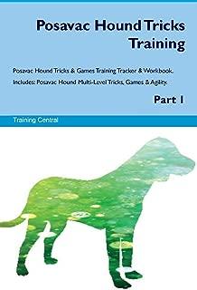 Posavac Hound Tricks Training Posavac Hound Tricks & Games Training Tracker & Workbook. Includes: Posavac Hound Multi-Level Tricks, Games & Agility. Part 1