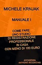 MANUALE I - Come fare uno studio di registrazione professionale in casa con meno di 100 euro (Italian Edition)