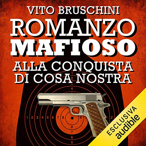Romanzo mafioso. Alla conquista di Cosa Nostra     Romanzo mafioso 2              By:                                                                                                                                 Vito Bruschini                               Narrated by:                                                                                                                                 Alberto Angrisano                      Length: 3 hrs and 45 mins     Not rated yet     Overall 0.0