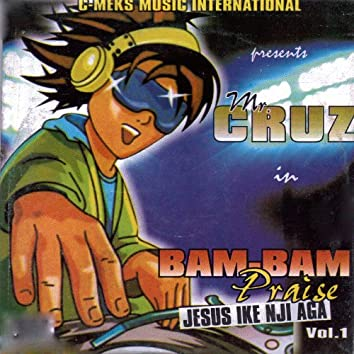 Bam Bam Praise (Jesus Ike Nji Aga), Vol. 1 - Single