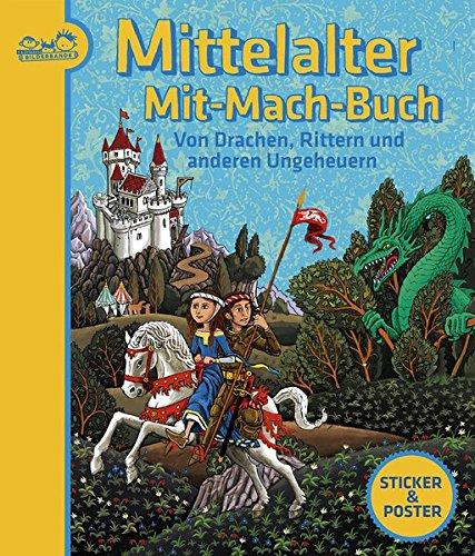 Mittelalter-Mit-Mach-Buch: Von Drachen, Rittern und anderen Ungeheuern. Ab 6 Jahren