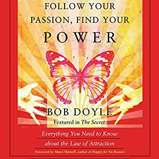 Follow Your Passion, Find Your Power     Everything You Need to Know about the Law of Attraction              By:                                                                                                                                 Bob Doyle                               Narrated by:                                                                                                                                 James James                      Length: 4 hrs and 47 mins     267 ratings     Overall 4.4