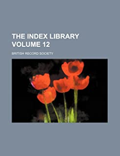 The Index Library Volume 12