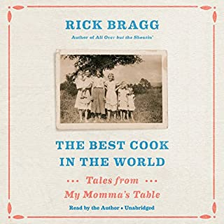 The Best Cook in the World     Tales from My Momma's Table              By:                                                                                                                                 Rick Bragg                               Narrated by:                                                                                                                                 Rick Bragg                      Length: 19 hrs and 17 mins     157 ratings     Overall 4.8