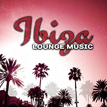 Ibiza Lounge Music – Summer Vibes, Beach Relaxation, Sea Waves, Stress Relief, Chilled Waves