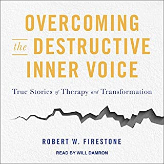 Overcoming the Destructive Inner Voice     True Stories of Therapy and Transformation              By:                                                                                                                                 Robert W. Firestone                               Narrated by:                                                                                                                                 Will Damron                      Length: 7 hrs and 40 mins     12 ratings     Overall 4.1