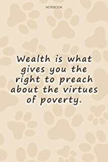 Lined Notebook Journal Cute Dog Cover Wealth is what gives you the right to preach about the virtues of poverty: Simple, P...