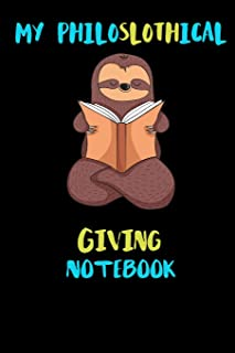 My Philoslothical Giving Notebook: Blank Lined Notebook Journal Gift Idea For (Lazy) Sloth Spirit Animal Lovers